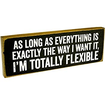 As Long As Everything Is Exactly the Way I Want It, I'm Totally Flexible Wooden Sign