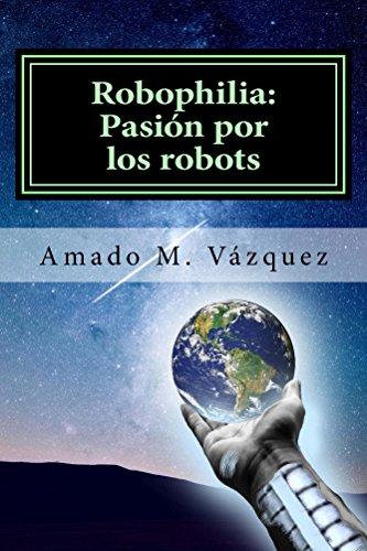 Descargar Libro Robophilia: Pasión Por Los Robots: Libro No.1: Un Nuevo Principio Amado Martín Martínez