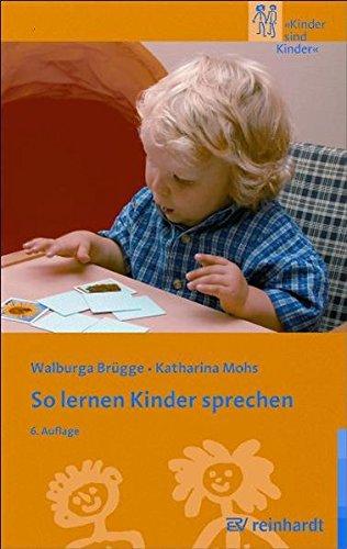 So lernen Kinder sprechen: Die normale und die gestörte Sprachentwicklung (Kinder sind Kinder)