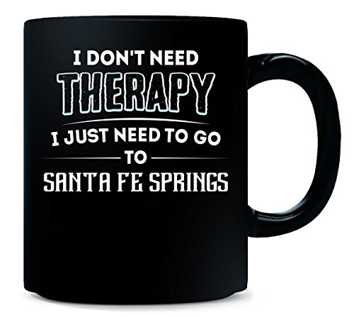 Don't Need Therapy Need To Go To Santa Fe Springs City - (City Of Santa Fe Springs)
