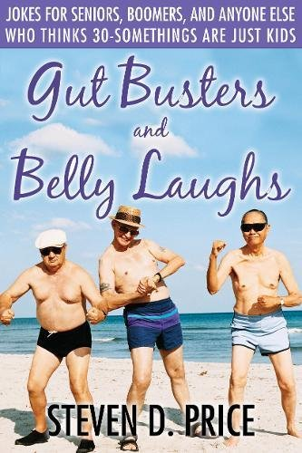 Gut Busters and Belly Laughs: Jokes for Seniors, Boomers, and Anyone Else Who Thinks 30-Somethings Are Just Kids (Senior Citizen Gifts)