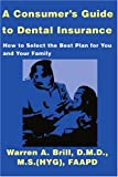 A Consumer's Guide to Dental Insurance, Warren A. Brill, 0595139922