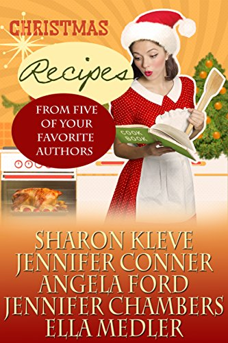 Christmas Recipes From Five of Your Favorite Authors by [Kleve, Sharon, Conner, Jennifer, Ford, Angela, Chambers, Jennifer, Medler, Ella]