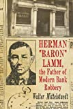 Herman Baron Lamm, the Father of Modern Bank Robbery, Walter Mittelstaedt, 078646559X