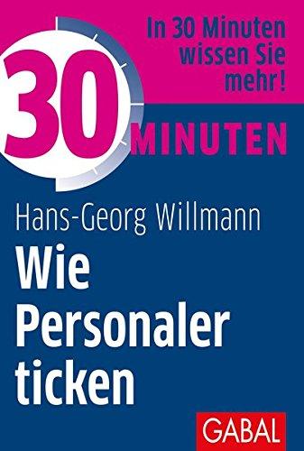 30 Minuten Wie Personaler ticken Taschenbuch – 26. Februar 2018 Hans-Georg Willmann GABAL 3869368489 Briefe