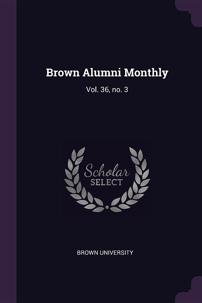 Brown Alumni Monthly: Vol. 36, No. 3 pdf