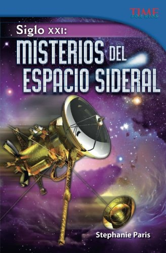 Teacher Created Materials - TIME For Kids Informational Text: Siglo XXI: Misterios del espacio sideral (21st Century: My