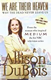 We Are Their Heaven: Why the Dead Never Leave Us Reprint edition by DuBois, Allison (2007) Paperback