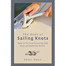 Book of Sailing Knots: How To Tie And Correctly Use Over 50 Essential Knots