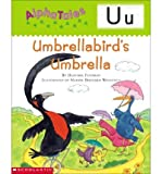 img - for Alphatales (Letter U: Umbrella Bird's Umbrella): A Series of 26 Irresistible Animal Storybooks That Build Phonemic Awareness & Teach Each Letter of the Alphabet (Alphatales) (Paperback) - Common book / textbook / text book