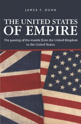 Read Online The United States of Empire: The passing of the mantle from the United Kingdom to the United States. ebook