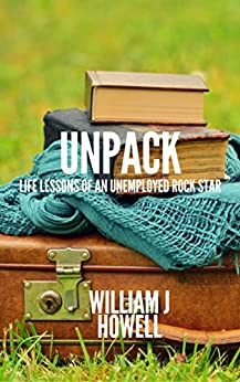 Unpack: Life Lessons of an Unemployed Rockstar by [Howell, William]