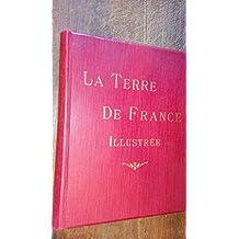 La Terre de France - illustrée - préface de Jules Claretie