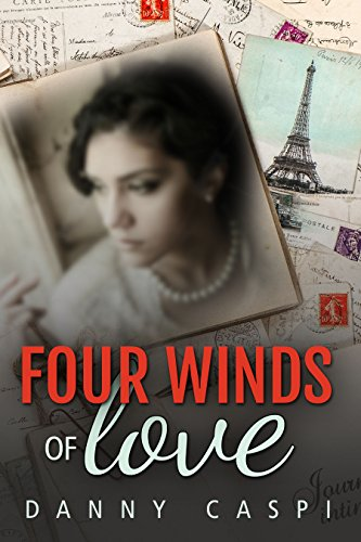 Four Winds of Love: Sixty Years, Three Countries, One Woman and Four Voices Echoing Her Love Story by [Caspi, Danny]