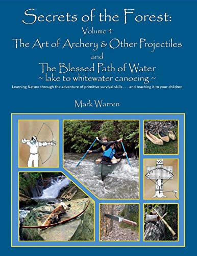 Secrets of the Forest Volume 4: The Art of Archery & Other Projectiles and the Blessed Path of Water