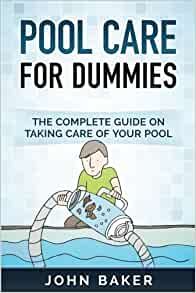 pool care for dummies the complete guide on taking care of your pool john baker. Black Bedroom Furniture Sets. Home Design Ideas