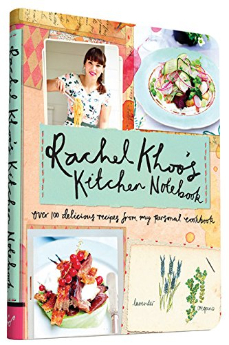 Rachel Khoo's Kitchen Notebook: Over 100 Delicious Recipes from My Personal Cookbook by Rachel Khoo