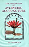 The Lost Secrets of Ayurvedic Acupuncture, Frank Ros, 0914955128