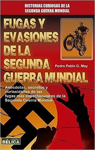 Fugas Y Evasiones De La Segunda Guerra Mundial History of War: Amazon.es: Pedro Pablo G. May: Libros