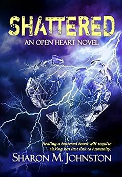 Shattered (An Open Heart Novel Book 2) by [Johnston, Sharon M.]