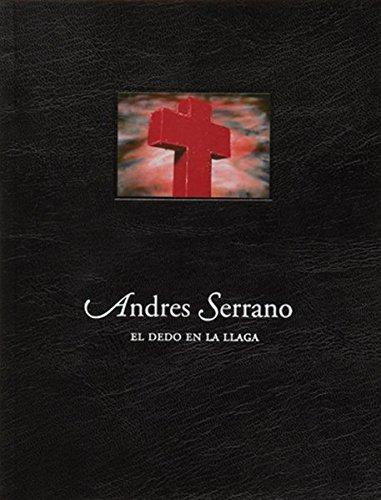 Descargar Libro Andreas Serrano: El Dedo En La Llaga Andrés Serrano
