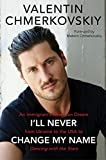 img - for I'll Never Change My Name: An Immigrant's American Dream from Ukraine to the USA to Dancing with the Stars book / textbook / text book