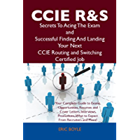 CCIE Routing and Switching Secrets To Acing The Exam and Successful Finding And Landing Your Next CCIE Routing and Switching Certified Job