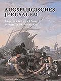 Augspurgisches Jerusalem: Bürger, Künstler, Pfarrer - Evangelische Barockmalerei (Kunstwissenschaftliche Studien)