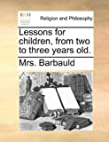 Lessons for Children, from Two to Three Years Old, Barbauld, 1140839586