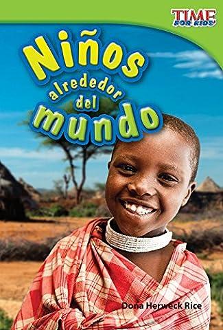 Niños alrededor del mundo (Kids Around the World) (Spanish Version) (TIME FOR KIDS® Nonfiction Readers) (Spanish (Best Childrens Books In Spanish)