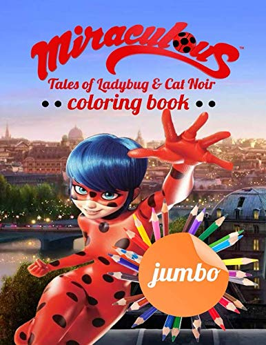 Jumbo Ladybug - Miraculous Tales of Ladybug and Cat Noir JUMBO Coloring Book: Coloring Book for Kids and Adults (Perfect for Children Ages 4-12)