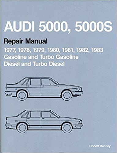 Audi 5000, 5000s: Repair Manual 1977-1983: Gasoline and Turbo Gasoline, Diesel and Turbo Diesel