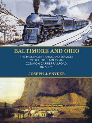 Baltimore and Ohio: The Passenger Trains and Services of America's First Common-Carrier Railroad, 1827-1971