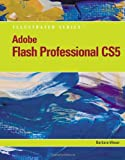 Adobe Flash Professional CS5 Illustrated, Introductory, Waxer, Barbara M., 053847789X
