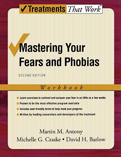 Mastering Your Fears and Phobias: Workbook, 2nd Edition (Treatments That Work) 1