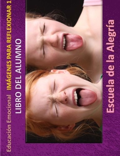 Educacion Emocional - Imagenes para reflexionar - Libro del alumno: Educamos para la VIDA (Educacion Emocional - Libros para el alumno - Imagenes para reflexionar) (Volume 1) (Spanish Edition) [Escuela de la Alegria] (Tapa Blanda)