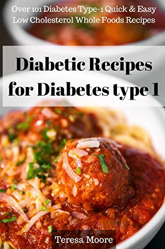 Diabetic Recipes for Diabetes type 1: Over 101 Diabetes Type-1 Quick & Easy Low Cholesterol Whole Foods Recipes (Quick and Easy Natural Food) by Teresa Moore