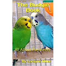 The Budgie Book: All About Parakeets