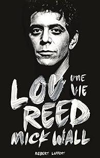 Lou Reed, une vie par Mick Wall