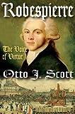 Robespierre : The Voice of Virtue, Scott, Otto J., 1412818222