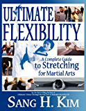 Ultimate Flexibility: A Complete Guide to Stretching for Martial Arts (English Edition)