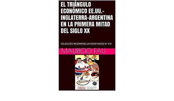 INGLATERRA-ARGENTINA EN LA PRIMERA MITAD DEL SIGLO XX: COLECCIÓN RESÚMENES UNIVERSITARIOS Nº 414 (Spanish Edition) eBook: Mauricio Fau: Kindle Store