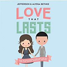 Love That Lasts: How We Discovered God's Better Way for Love, Dating, Marriage, and Sex Audiobook by Jefferson Bethke, Alyssa Bethke Narrated by Jefferson Bethke, Alyssa Bethke