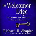 The Welcomer Edge: Unlocking the Secrets to Repeat Business | Richard R. Shapiro