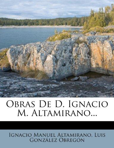 Obras De D. Ignacio M. Altamirano... (Spanish Edition)