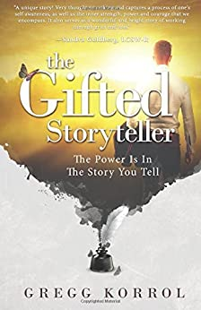 The Gifted Storyteller: The Power Is in the Story You Tell by [Korrol, Gregg]