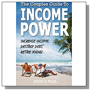 The Couples Guide To Income Power: Increase Income, Destroy Debt, Retire Young