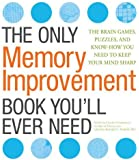 The Only Memory Improvement Book You'll Ever Need: The Brain Games, Puzzles, and Know-How You Need to Keep Your Mind Sharp