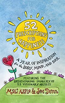 52 Prescriptions for Happiness: A Year of Inspiration for the Body, Mind, and Soul by [Apple, Mali, Dunn, Joe]