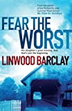 Front cover for the book Fear the Worst by Linwood Barclay